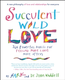 Image for Succulent wild love  : six powerful habits for feeling more love more often