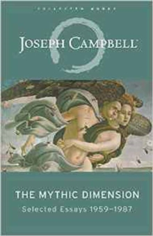 Image for The mythic dimension  : selected essays 1959-1987