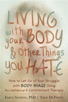 Image for Mindfulness and acceptance workbook for body image  : letting go of the struggle with what you see in the mirror using acceptance and commitment therapy