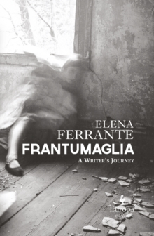 Image for Frantumaglia  : an author's journey told through letters, interviews, and occasional writings