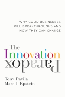 Image for The innovation paradox: why good businesses kill breakthroughs and how they can change
