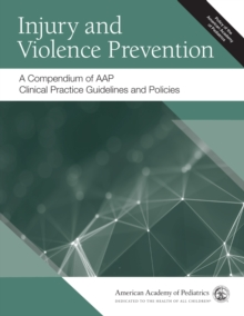 Image for Injury and Violence Prevention : A Compendium of AAP Clinical Practice Guidelines and Policies