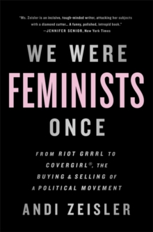 Image for We were feminists once  : from Riot Grrrl to Covergirl