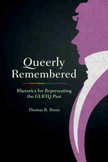 Image for Queerly remembered  : rhetorics for representing the GLBTQ past