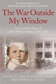 Image for The War Outside My Window (Young Readers Edition) : The Civil War Diary of Leroy Wiley Gresham, 1860-1865