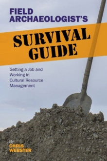 Image for Field Archaeologist's Survival Guide : Getting a Job and Working in Cultural Resource Management