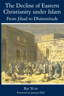 Image for The Decline of Eastern Christianity Under Islam: From Jihad to Dhimmitude : Seventh-Twentieth Century