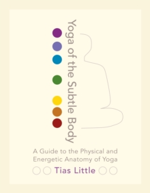 Image for Yoga of the subtle body  : a guide to the physical and energetic anatomy of yoga
