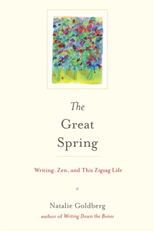 Image for The great spring  : writing, Zen, and this zigzag life