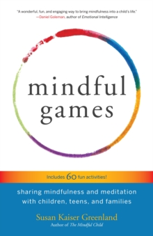 Image for Mindful games  : sharing mindfulness and meditation with children, teens, and families