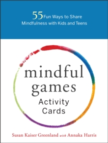 Image for Mindful Games Activity Cards : 55 Fun Ways to Share Mindfulness with Kids and Teens