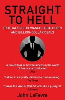 Image for Straight to hell  : true tales of deviance, debauchery and billion-dollar deals
