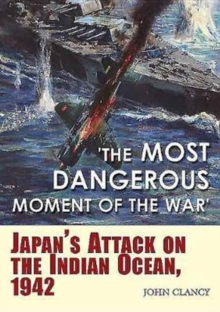 Image for The most dangerous moment of the war  : Japan's attack on the Indian Ocean, 1942