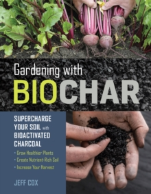 Image for Gardening with Biochar: Supercharge Your Soil with Bioactivated Charcoal