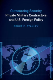 Image for Outsourcing security  : private military contractors and U.S. foreign policy