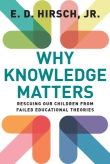 Image for Why knowledge matters  : rescuing our children from failed educational theories