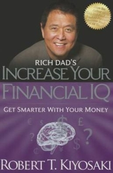 Image for Rich Dad's Increase Your Financial IQ : Get Smarter with Your Money