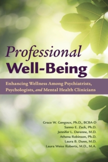 Image for Professional Well-Being : Enhancing Wellness Among Psychiatrists, Psychologists, and Mental Health Clinicians