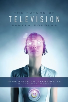 Image for The future of television  : your guide to creating TV in the new world
