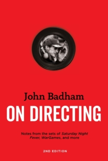 Image for John Badham on directing  : notes from the sets of Saturday Night Fever, War Games, and more