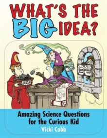 Image for What's the Big Idea? : Amazing Science Questions for the Curious Kid