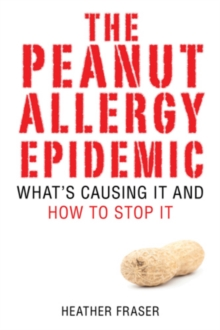 Image for The Peanut Allergy Epidemic : What's Causing It and How to Stop It