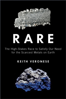 Image for Rare  : the high-stakes race to satisfy our need for the scarcest metals on Earth