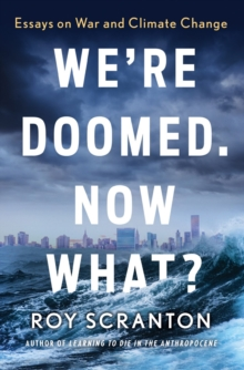 Image for We're Doomed. Now What? : Essays on War and Climate Change