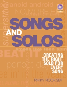 Image for Songs and solos  : creating the right solo for every song