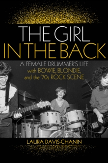 Image for The Girl in the Back : A Female Drummer's Life with Bowie, Blondie, and the '70s Rock Scene