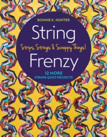 Image for String frenzy  : 12 more string quilt projects - strips, strings & scrappy things!