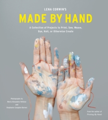 Image for Lena Corwin's made by hand  : a collection of projects to print, sew, weave, dye, knit, and otherwise create