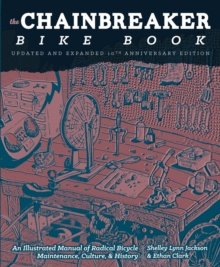 Image for Chainbreaker Bike Book : An Illustrated Manual of Radical Bicycle Maintenance, Culture & History