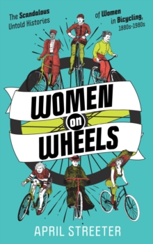 Image for Women On Wheels : The Scandalous Untold History of Women in Bicycling from the 1880s to the 1980s