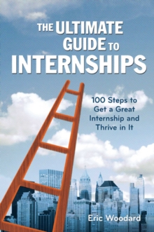Image for The ultimate guide to internships  : everything you need to know to get hired before (and after) graduation