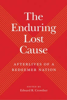 Image for The Enduring Lost Cause : Afterlives of a Redeemer Nation