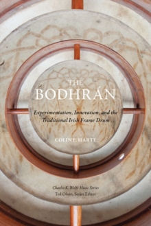 Image for The Bodhran : Experimentation, Innovation, and the Traditional Irish Frame Drum