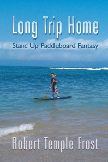 Image for Long Trip Home : Stand Up Paddleboard Fantasy