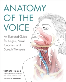Image for Anatomy of the voice  : an illustrated guide for singers, vocal coaches, and speech therapists