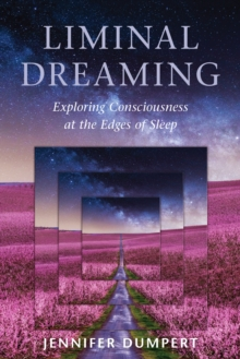 Image for Liminal Dreaming : Exploring Consciousness at the Edges of Sleep