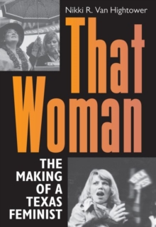 Image for That Woman : The Making of a Texas Feminist