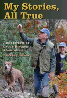 Image for My Stories, All True : J. David Bamberger on Life as an Entrepreneur and Conservationist