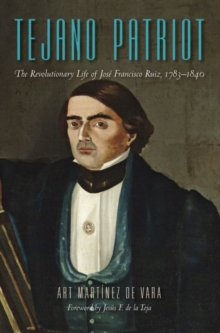 Image for Tejano Patriot : The Revolutionary Life of Jose Francisco Ruiz, 1783-1840