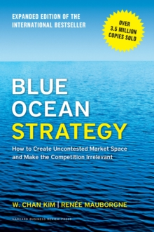 Blue ocean strategy  : how to create uncontested market space and make the competition irrelevant - Kim, W. Chan