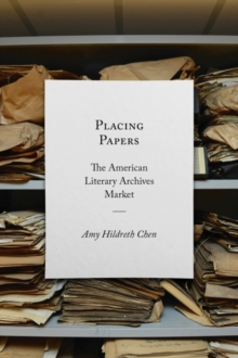 Image for Placing papers  : the American literary archives market