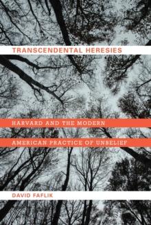 Image for Transcendental heresies  : Harvard and the modern American practice of unbelief