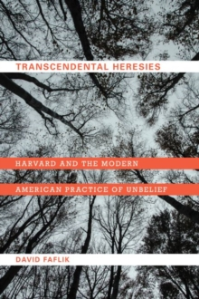 Image for Transcendental Heresies : Harvard and the Modern American Practice of Unbelief