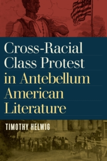 Image for Cross-Racial Class Protest in Antebellum American Literature