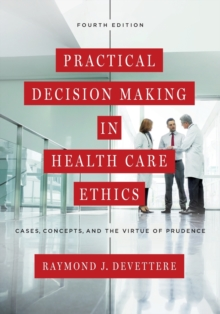 Image for Practical decision making in health care ethics  : cases, concepts, and the virtue of prudence