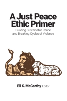 Image for A Just Peace Ethic Primer : Building Sustainable Peace and Breaking Cycles of Violence